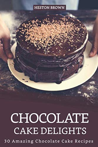 Chocolate Cake Delights: 30 Amazing Chocolate Cake - Recipes Cakes German