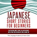 Japanese: Short Stories for Beginners: 9 Captivating Short Stories to Learn Japanese and Expand Your Vocabulary While Having Fun Hörbuch von  The Language Academy, Hiromi Zeid Gesprochen von: Satoko Smith