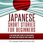 Japanese: Short Stories for Beginners: 9 Captivating Short Stories to Learn Japanese and Expand Your Vocabulary While Having Fun    The Language Academy,Hiromi Zeid