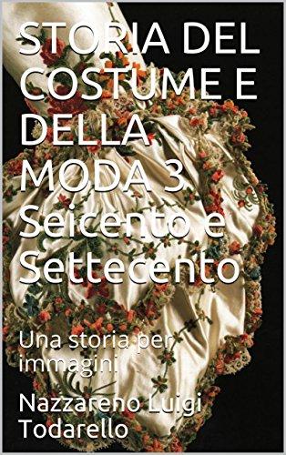 STORIA DEL COSTUME E DELLA MODA 3 Seicento e Settecento: Una storia per immagini (