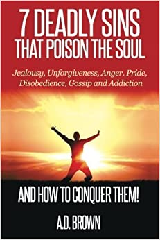 Book 7 Deadly Sins That Poison the Soul and How to Conquer Them! by A.D. Brown (2015-04-25)