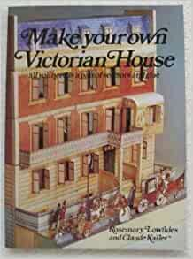 Make Your Own Victorian House Rosemary Lowndes Claude