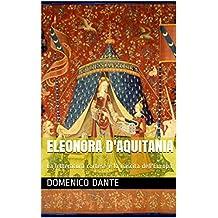 Eleonora d'Aquitania: La letteratura cortese e la nascita dell'Europa (Italian Edition)