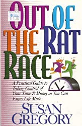 Out of the Rat Race: A Practical Guide to Taking Control of Your Time and Money So You Can Enjoy Life More