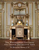 The Wrightsman Galleries for French Decorative Arts, the Metropolitan Museum of Art, Danielle O. Kisluk-Grosheide and Jeffrey Munger, 0300155204
