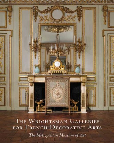Read Online The Wrightsman Galleries for French Decorative Arts, The Metropolitan Museum of Art ebook