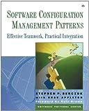 Software Configuration Management Patterns: Effective Teamwork, Practical Integration