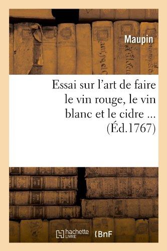 Read Online Essai Sur L'Art de Faire Le Vin Rouge, Le Vin Blanc Et Le Cidre ... (Savoirs Et Traditions) (French Edition) pdf