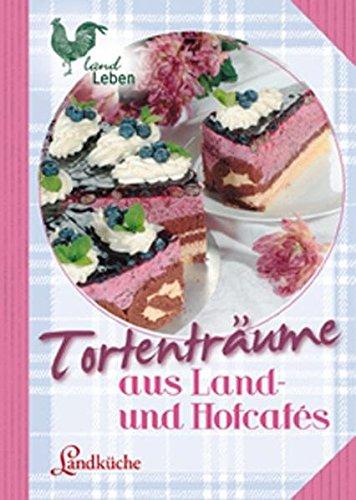 Tortenträume aus Land- und Hofcafés: Landküche (LandLeben)