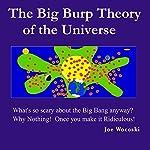 The Big Burp Theory of the Universe | Joe Wocoski