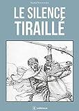 Le silence tiraillé: À ces guerriers bannis de l'Histoire... (French Edition)