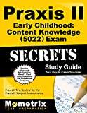 Praxis II Early Childhood: Content Knowledge (5022) Exam Secrets Study Guide: Praxis II Test Review for the Praxis II: Subject Assessments (Mometrix Secrets Study Guides)