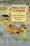 Presumed Superior : Individualism and American Business, Aram, John D., 0137206992
