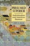Presumed Superior : Individualism and American Business, Aram, John D., 0137206992