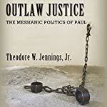 Outlaw Justice: The Messianic Politics of Paul: Cultural Memory in the Present | Theodore Jennings Jr.