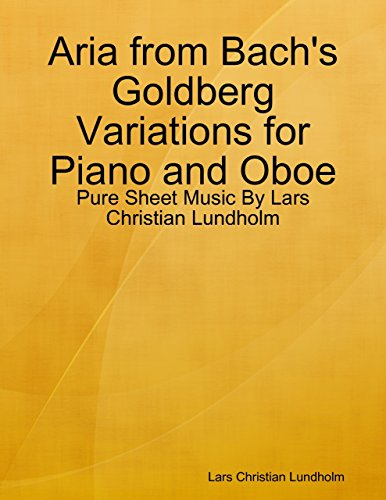 (Aria from Bach's Goldberg Variations for Piano and Oboe - Pure Sheet Music By Lars Christian Lundholm)