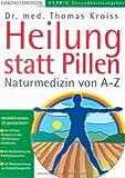 Heilung statt Pillen. Naturmedizin von A-Z