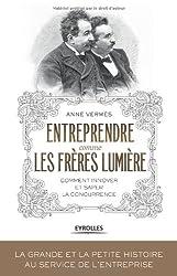 Entreprendre comme les frères Lumière : Comment innover et saper la concurrence
