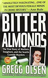 Bitter Almonds : The True Story of Mothers, Daughters, and the Seattle Cyanide Murders by Olsen, Gregg (2006) Mass Market Paperback