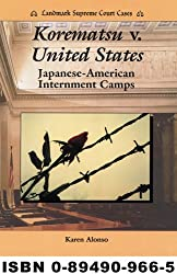 Korematsu V. United States: Japanese-American Internment Camps (Landmark Supreme Court Cases)