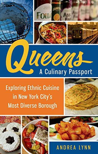 Queens: A Culinary Passport: Exploring Ethnic Cuisine in New York City's Most Diverse Borough (The Best Restaurants In Queens Ny)