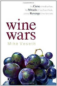 Wine Wars: The Curse of the Blue Nun, the Miracle of Two Buck Chuck, and the Revenge of the Terroirists by [Veseth, Mike]