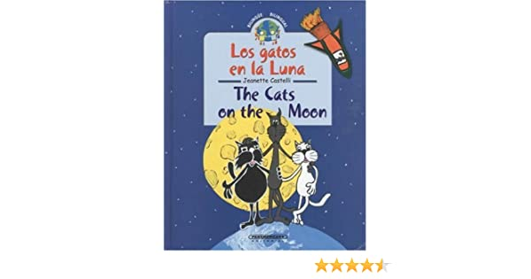 Amazon.com: Los gatos en la luna / The Cats on the Moon (Coleccion Bilingue) (Bilingual Collection) (Spanish and English Edition) (9789583017674): Jeanette ...