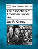 The essentials of American timber Law, Jay P. Kinney, 1240137028