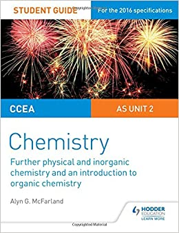 Book CCEA AS/A Level Year 1 Chemistry Student Guide: Further Physical and Inorganic Chemistry and an Introduction to Organic Chemistry (Ccea As Chemistry Student Guid)