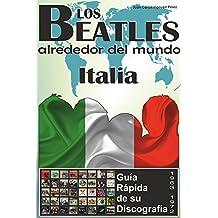 Los Beatles - Italia - Guía Rápida De Su Discografía: Discografía A Todo Color (1963-1972) (Los Beatles Alrededor Del Mundo) (Spanish Edition)