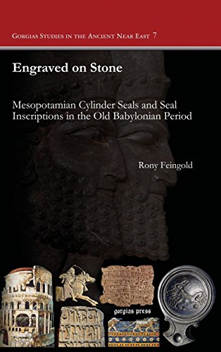 Engraved on Stone: Mesopotamian Cylinder Seals and Seal Inscriptions in the Old Babylonian Period (Gorgias Studies in the Ancient Near East)