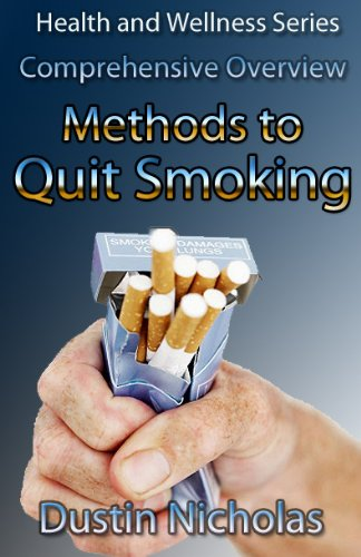 Methods To Quit Smoking - Comprehensive Overview (Health and Wellness Series Book 1) (Best Tips To Quit Smoking)