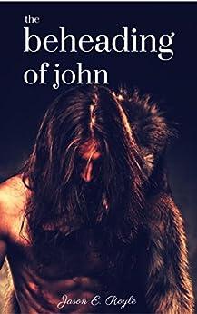 The Beheading of John by [Royle, Jason E.]