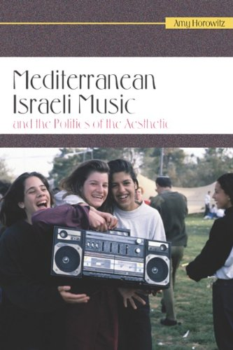 Mediterranean Israeli Music and the Politics of the Aesthetic (Raphael Patai Series in Jewish Folklore and Anthropology)