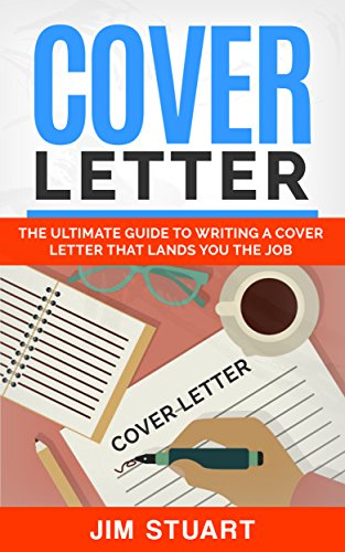 Cover Letter Writing 2017: Cover Letter Writing Secrets to Stand Out and Get the Job! (Bonus book included - The Ultimate Guide for Resume Writing) (Get Hired)