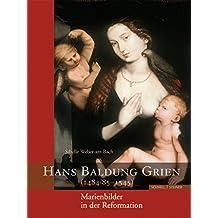 Hans Baldung Grien (1484/85 - 1545): Marienbilder in Der Reformation