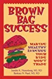Brown Bag Success: Making Healthy Lunches Your Kids Won't Trade