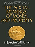 The Social Meanings of Money and Property: In Search of a Talisman