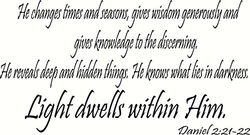 Daniel 2:21-22 Wall Art, He Changes Times and Seasons, Gives Wisdom Generously and Gives Knowledge to the Discerning, He Reveals Deep and Hidden Things, He Knows What Lies in Darkness, Light Dwells Within Him, Creation Vinyls (In All Things Give Glory To God)