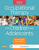 Occupational Therapy for Children and Adolescents - E-Book (Case Review)