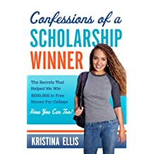 Confessions of a Scholarship Winner: The Secrets That Helped Me Win $500,000 in Free Money for College. How You Can Too.