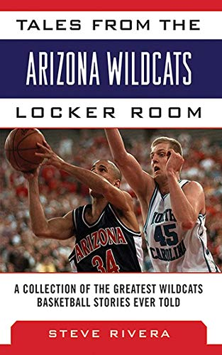- Tales from the Arizona Wildcats Locker Room: A Collection of the Greatest Wildcat Basketball Stories Ever Told (Tales from the Team)