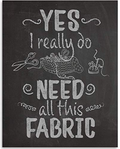 Yes, I Really Do Need All This Fabric - 11x14 Unframed Art Print - Great Apparel/Accessories Manufacturer Office Decor/Factory Decor, Also Makes a Great Gift Under $15 (Printed on Paper, Not Wood) from Personalized Signs by Lone Star Art