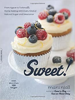 Sweet!: From Agave to Turbinado, Home Baking with Every Kind of Natural Sugar and Sweetener: Mani Niall: Amazon.com: Books
