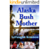 Alaska Bush Mother: A true account of a young mother facing the challenges of raising a family on an Alaskan homestead