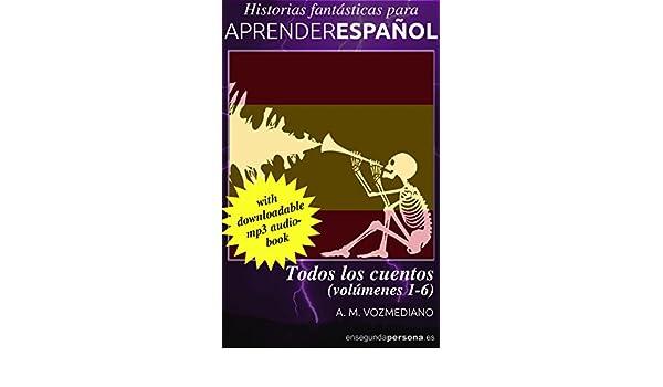 Todos los cuentos: Volúmenes 1 a 6 (Historias fantásticas para aprender español) (Spanish Edition) - Kindle edition by A. M. Vozmediano.
