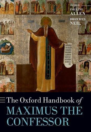 (The Oxford Handbook of Maximus the Confessor (Oxford Handbooks))