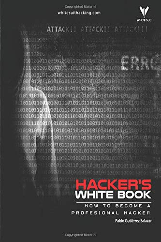 Hacker's WhiteBook: Practical guide to becoming a profesional hacker from cero (Hacker's Books)