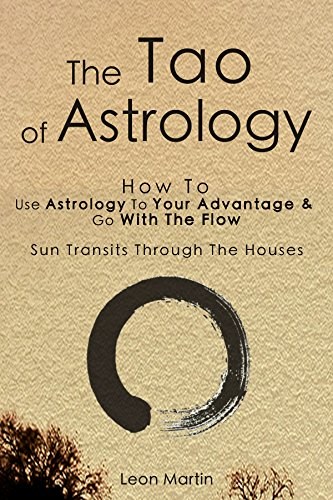 The Tao Of Astrology: How To Use Astrology To Your Advantage & Go With The Flow - Sun Transits Through The Houses