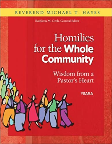 Book Homilies for the Whole Community: Wisdom from a Pastor's Heart, Year A by Reverend Michael T. Hayes & Kathleen M. Groh (2007-07-23)